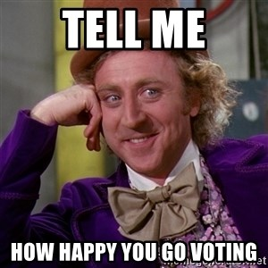 Willy Wonka - tell me how happy you go voting