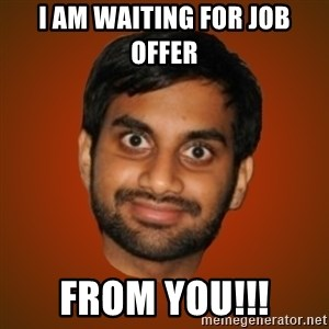 Generic Indian Guy - I am waiting for Job offer  From YOU!!!