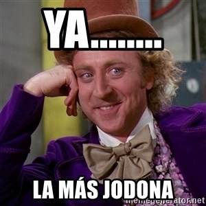 Willy Wonka - Ya........ La más jodona