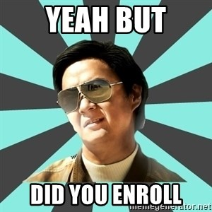 mr chow - Yeah but did you enroll