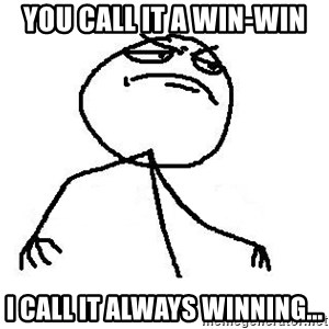 Like A Boss - You call it a win-win I call it always winning...