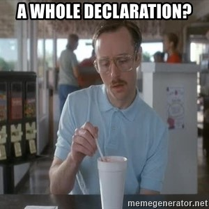 Things are getting pretty Serious (Napoleon Dynamite) - A whole declaration?