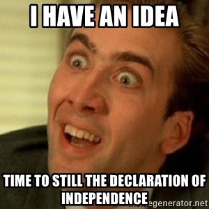 nicolas cage no me digas - I have an idea  Time to still the Declaration of Independence