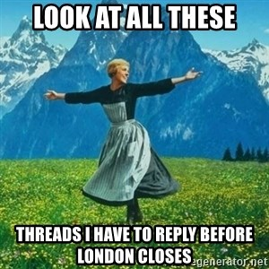 Look at All the Fucks I Give - LOOK AT ALL THESE THREADS I HAVE TO REPLY BEFORE LONDON CLOSES