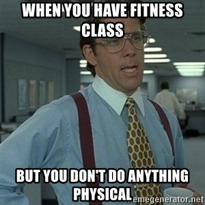 Office Space Boss - When you have fitness class But you don't do anything physical