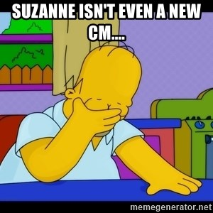 Homer Facepalm - Suzanne isn't even a new CM....