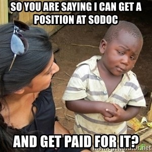 Skeptical 3rd World Kid - so you are saying I can get a position at Sodoc and get paid for it?