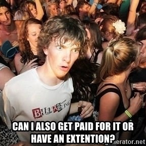Sudden Realization Ralph - can I also get paid for it or have an extention?