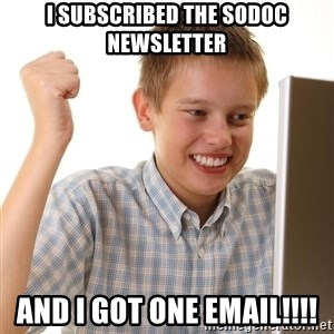 First Day on the internet kid - I subscribed the SODOC newsletter and I got one email!!!!