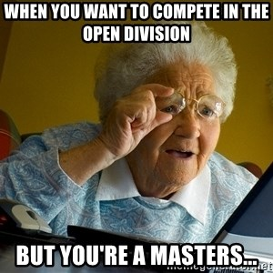 Internet Grandma Surprise - When you want to compete in the open division but you're a masters...
