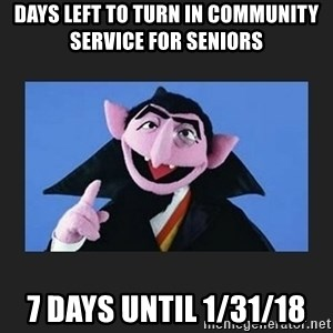 The Count from Sesame Street - Days left to turn in Community Service for Seniors  7 days until 1/31/18
