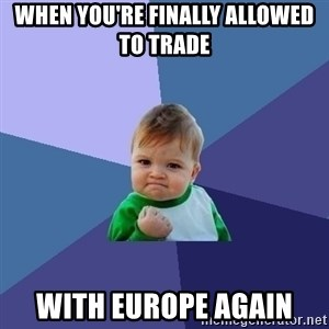 Success Kid - When you're finally allowed to trade  with Europe Again