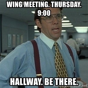 Office Space Boss - Wing meeting. Thursday. 9:00 Hallway. be there.