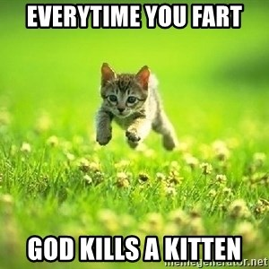 God Kills A Kitten - Everytime you fart God kills a kitten