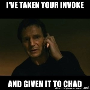 liam neeson taken - I've taken your Invoke And given it to chad