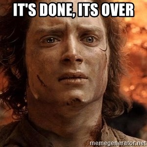Frodo  - it's done, its over