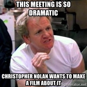 Gordon Ramsay - This meeting is so dramatic christopher nolan wants to make a film about it