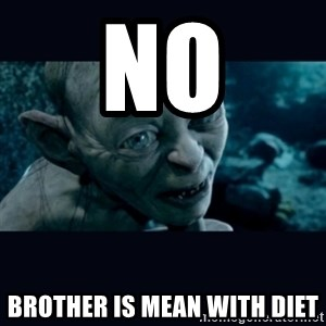 gollum - no brother is mean with diet