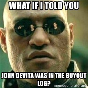 What If I Told You - what if i told you John deVita was in the buyout log?
