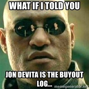 What If I Told You - what if i told you jon devita is the buyout log...