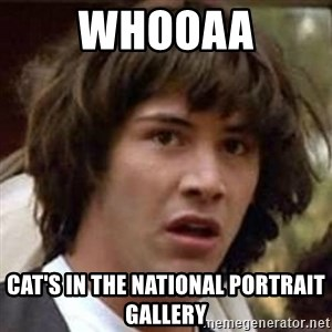 Conspiracy Keanu - Whooaa Cat's in the national portrait gallery