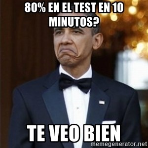 Not Bad Obama - 80% en el test en 10 minutos? Te veo bien