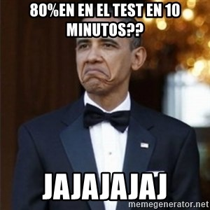 Not Bad Obama - 80%en en el test en 10 minutos?? jajajajaj