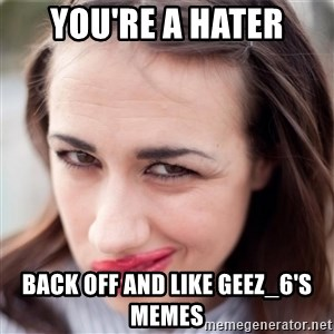 Miranda Sings Meme 1 - you're a hater back off and like GEEZ_6's memes