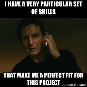 liam neeson taken - I have a very particular set of skills that make me a perfect fit for this project