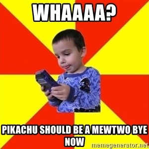 Pokemon Idiot - whaaaa? pikachu should be a mewtwo bye now
