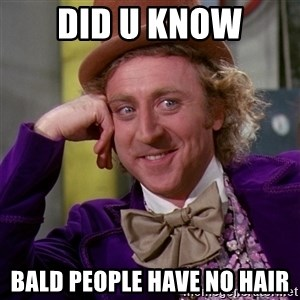 Willy Wonka - Did u know bald people have no hair