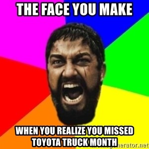 sparta - the face you make when you realize you missed toyota truck month