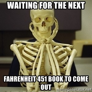 Skeleton waiting - Waiting for the next Fahrenheit 451 book to come out