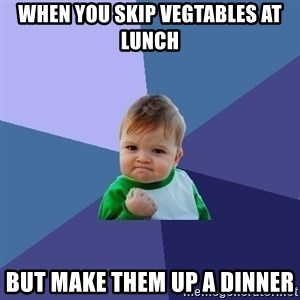 Success Kid - when you skip vegtables at lunch  but make them up a dinner