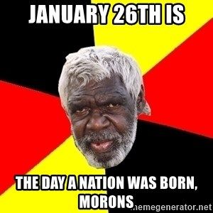 Abo - january 26th is the day a nation was born, morons