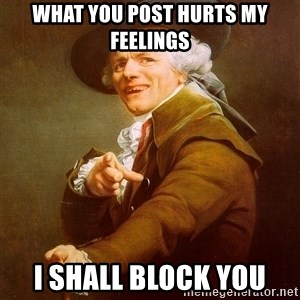 Joseph Ducreux - What you post hurts my feelings I shall block you