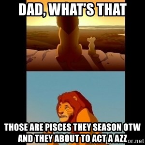 Lion King Shadowy Place - Dad, what's that  Those are Pisces they season otw and they about to act a azz
