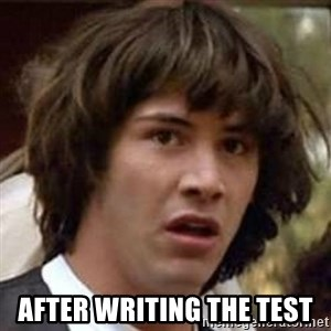 Conspiracy Keanu - after writing the test