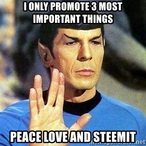 Spock - i only promote 3 most important things peace love and steemit