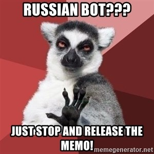 mindenki nyugodjon le a picsába - Russian Bot??? JUST STOP and RELEASE THE MEMO!
