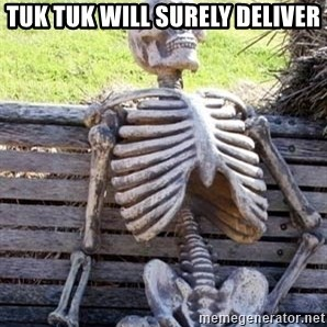 Waiting For Op - tuk tuk will surely deliver