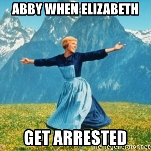 Sound Of Music Lady - Abby when Elizabeth  Get arrested