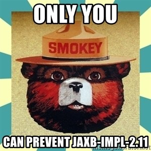 Smokey the Bear - Only You Can prevent jaxb-impl-2.11