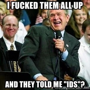 "Laughing Bush - i fucked them all up and they told me ""IDS""?"