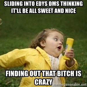 Little girl running away - Sliding Into Edys Dms Thinking It'll Be All Sweet and Nice  Finding out That Bitch Is Crazy