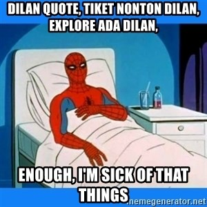 spiderman sick - dilan quote, tiket nonton dilan, explore ada dilan, enough, I'm sick of that things