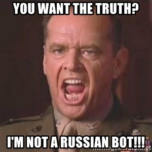 Jack Nicholson - You can't handle the truth! - You Want the truth? I'm not a Russian Bot!!!