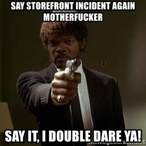 Jules Pulp Fiction - Say Storefront incident again Motherfucker Say it, i double dare ya!