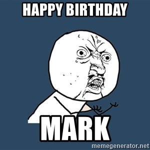 Y U No - Happy Birthday Mark