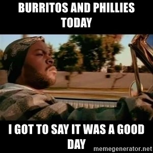 Ice Cube- Today was a Good day - Burritos and Phillies Today I got to say it was a good day